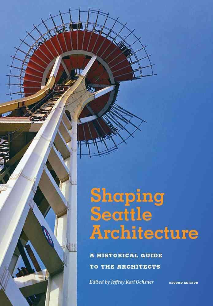 Shaping Seattle Architecture By Ochsner, Jeffrey Karl (EDT)