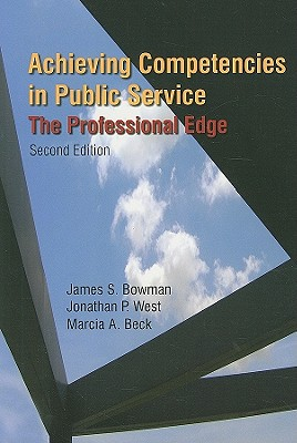 Achieving Competencies in Public Service By Bowman, James S./ West, Jonathan P./ Beck, Marcia A.